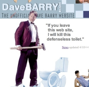 "dave-barry-website humor ""if you leave this web site, i will kill this defenceless toilet\"""